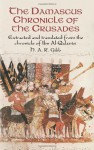The Damascus Chronicle of the Crusades: Extracted and Translated from the Chronicle of Ibn Al-Qalanisi - H.A.R. Gibb
