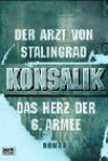 Der Arzt Von Stalingrad. Das Herz Der 6. Armee - Heinz G. Konsalik