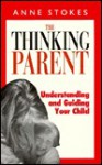 The Thinking Parent: Understanding and Guiding Your Child - Anne Stokes