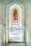 The Reluctant Matchmaker - Shobhan Bantwal
