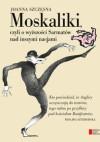 Moskaliki, czyli o wyższości Sarmatów nad inszymi nacjami - Joanna Szczęsna