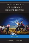 The Golden Age of American Musical Theatre: 1943-1965 - Corinne J. Naden