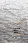 The Woman Who Walked Into the Sea: Huntington's and the Making of a Genetic Disease - Alice Wexler