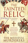 The Tainted Relic: An Historical Mystery - The Medieval Murderers, Michael Jecks, Susanna Gregory, Ian Morson, Philip Gooden, Simon Beaufort, Bernard Knight