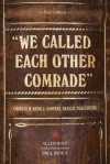 We Called Each Other Comrade: Charles H. Kerr & Company, Radical Publishers - Allen Ruff, Paul Buhle