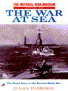 The Imperial War Museum Book of the War at Sea: The Royal Navy in the Second World War - Julian Thompson