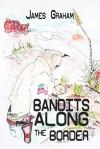Bandits Along the Border - James Graham