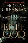Rule of God (Book Three of the Dominium Dei Trilogy) - Thomas Greanias