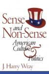 Sense and Non-Sense: American Culture and Politics - J. Harry Wray