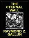 The Eternal Wall - Raymond Z. Gallun