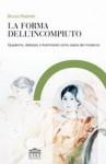 La forma dell'incompiuto: quaderno, abbozzo e frammento come opera del moderno - Bruno Pedretti
