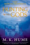 The Merlin Prophecy Book Three: Hunting with Gods - M.K. Hume