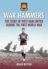 War Hammers: The Story Of West Ham United Fc During The First World War - Brian Belton