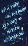 Up a Tree in the Park at Night with a Hedgehog - P. Robert Smith