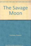 The Savage Moon - Rowena Summers