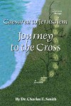 Caesarea to Jerusalem: Journey to the Cross - Charles Smith