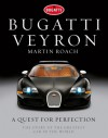 Bugatti Veyron: A Quest for Perfection - The Story of the Greatest Car in the World - Martin Roach