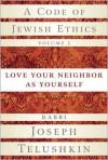 A Code of Jewish Ethics, Volume 2: Love Your Neighbor as Yourself - Joseph Telushkin