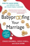 Babyproofing Your Marriage: How to Laugh More and Argue Less As Your Family Grows - Stacie Cockrell, Cathy O'Neill, Julia Stone, Rosario Camacho-koppel