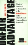 Unfair Advantage: Workers' Freedom of Association in the United States Under International Human Rights Standards - Lance Compa
