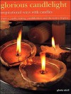 Glorious Candlelight: Inspirational Ways with Candles: Creative Candle-Making, Candleholders and Decorative Displays - Judy Cox, Gloria Nicol, Julie Francis