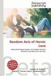 Random Acts of Heroic Love - Lambert M. Surhone