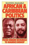 African and Caribbean Politics from Kwame Nkrumah to the Grenada Revolution - Manning Marable