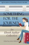 Something for the Journey - A Charity Anthology (Something to Read...) - Stella Wilkinson, Dario Solera, Neil Bursnoll, T.L. Champion, Kathy Molineaux, R.J. Kennett, Peter Cawdron, Vincent Trigili, Jamie Campbell, Sarah Dalton, Cora Buhlert, Paul B. Kohler, Stephen Drivick, Stacy Claflin, Frank Zubek, Al Stevens, Sheila Guthrie, Dan Fiorella, P