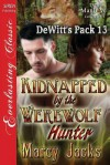 Kidnapped by the Werewolf Hunter (Dewitt's Pack 13) - Marcy Jacks