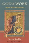 God and Work: Aspects of Art and Tradition - Brian Keeble