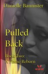 Pulled Back: Book Two: A Flame Reborn - Danielle Bannister