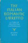 The Italian Romantic Libretto: A Study of Salvadore Cammarano - John Black