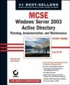 MCSE: Windows Server 2003 Active Directory Planning Implementation, and Maintenance Study Guide: Exam 70-294 - Anil Desai, James Chellis