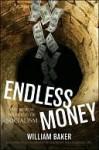 Endless Money: The Moral Hazards of Socialism - William Baker, Addison Wiggin