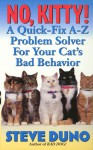 No, Kitty!: A Quick-Fix A-Z Problem Solver For Your Cat's Bad Behavior - Steve Duno