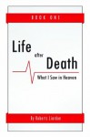 Life After Death: What I Saw in Heaven Book One - Roberts Liardon