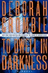 To Dwell in Darkness (Duncan Kincaid/Gemma James Novels) - Deborah Crombie