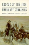 Rescue of the 1856 Handcart Companies - Rebecca Bartholomew, Leonard J. Arrington