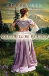 She Shall Be Praised - Ginny Aiken