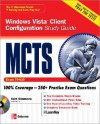 MCTS Windows Vista Client Configuration Study Guide: (Exam 70-620) [With CDROM] - Curt Simmons