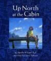 Up North at the Cabin - Marsha Wilson Chall, Steve Johnson