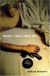 Dead I Well May Be - Adrian McKinty
