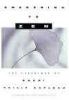 Awakening to Zen: The Teachings of Roshi Philip Kapleau - Philip Kapleau