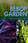 BeBop Garden riffing and jiving in the plant kingdom - Ricki Grady