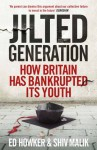 Jilted Generation: How Britain Has Bankrupted Its Youth - Ed Howker, Shiv Malik