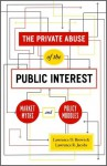 The Private Abuse of the Public Interest - Lawrence D Brown, Lawrence R. Jacobs