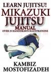 Mikazuki Jujitsu Manual: Learn Jujitsu - Kambiz Mostofizadeh