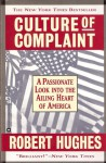 Culture Of Complaint: The Fraying Of America - Robert Hughes