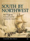 South by NorthWest: The Magnetic Crusade and the Contest for Antarctica - Granville Allen Mawer