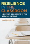 Resilience in the Classroom: Helping Students with Special Needs - Lisa Medoff